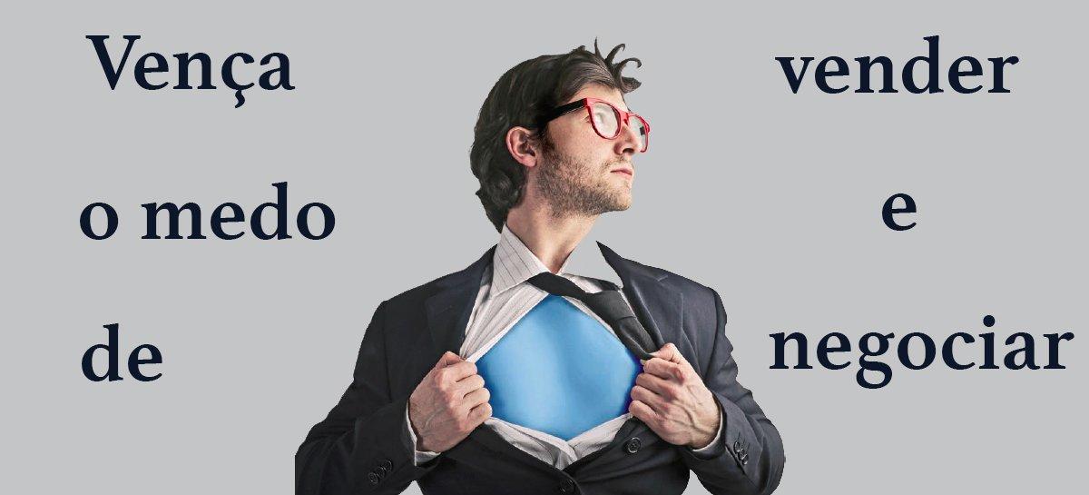 Como vencer o medo de vender e negociar?