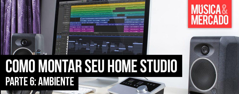 Como montar seu home studio – Capítulo VI