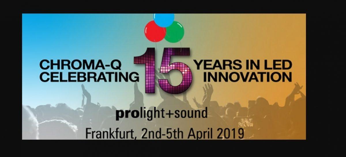 Chroma-Q continua comemorando seus 15 anos na Prolight+Sound