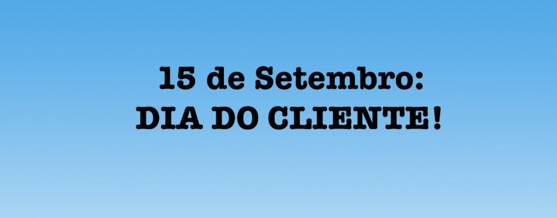 15 de Setembro: Dia do Cliente