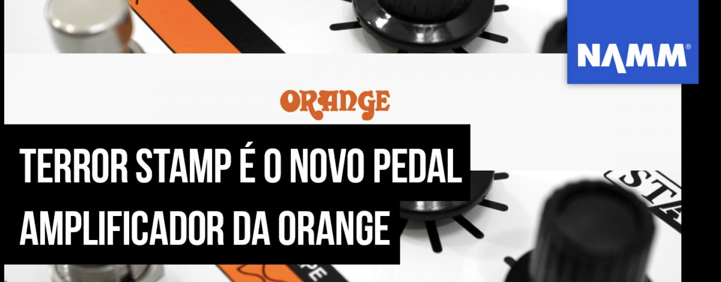 NAMM 2020: Orange acaba de lançar Terror Stamp