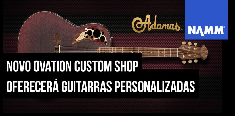 NAMM 2020: Ovation Custom Shop abre suas portas