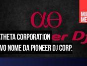 AlphaTheta Corporation é o novo nome da Pioneer DJ Corp.