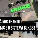 NAMM 2020: Fones Aonic e sistema BLX288 da Shure debutam na feira