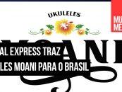 Musical Express traz ukuleles Moani para o Brasil
