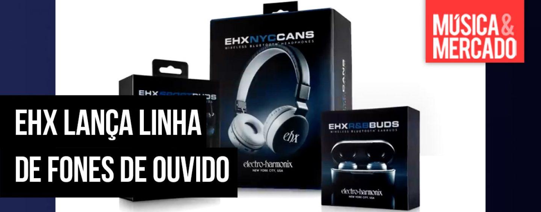 Electro-Harmonix agora tem linha de fones de ouvido