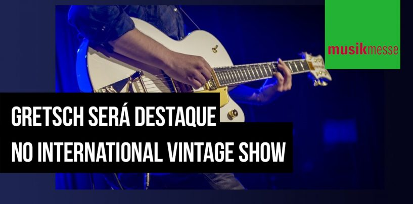 Musikmesse: A história da Gretsch no International Vintage Show