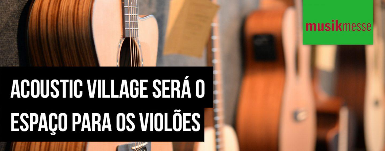 Musikmesse 2020: Acoustic Village receberá várias marcas de violões