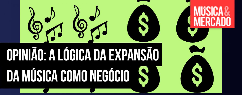 Opinião: A lógica da expansão da música como negócio