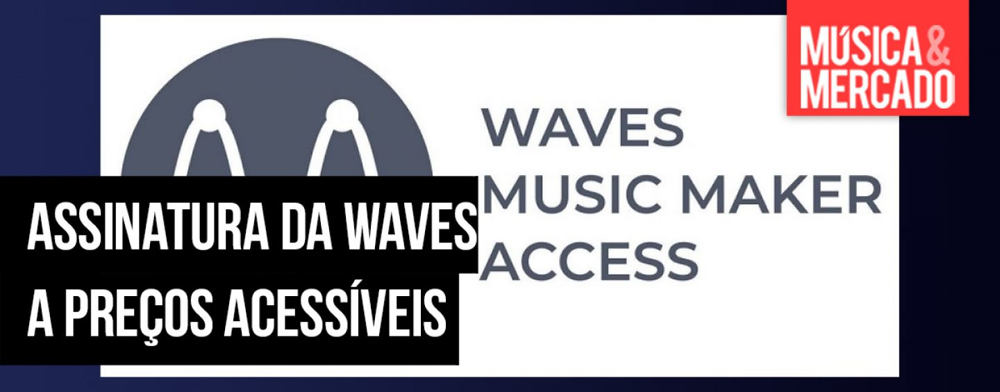 Music Maker Access é o novo plano de assinatura da Waves