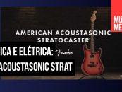 Fender lança o violão American Acoustasonic Stratocaster
