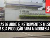 Fábricas de áudio e instrumentos musicais movem sua produção para a Indonésia