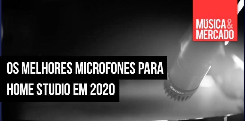 Os melhores microfones para home studio de 2020