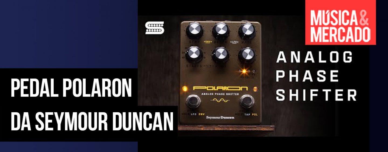 Polaron é o novo pedal da Seymour Duncan