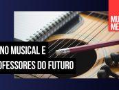 Você já está se preparando para ser o professor de música do futuro?