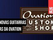 Ovation USA Custom apresenta duas guitarras Adamas