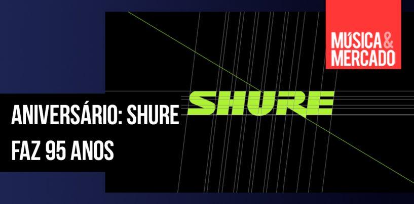 Aniversário: Os 95 anos da Shure