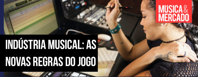 Indústria musical: As novas regras do jogo