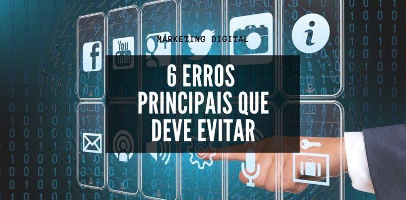 6 principais erros do marketing digital