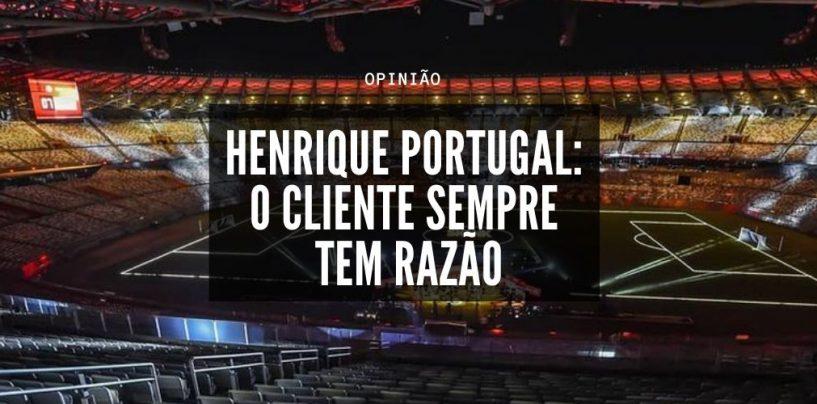 Henrique Portugal: o cliente sempre tem razão