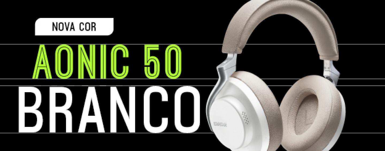 Shure lança Aonic 50 na nova cor branca