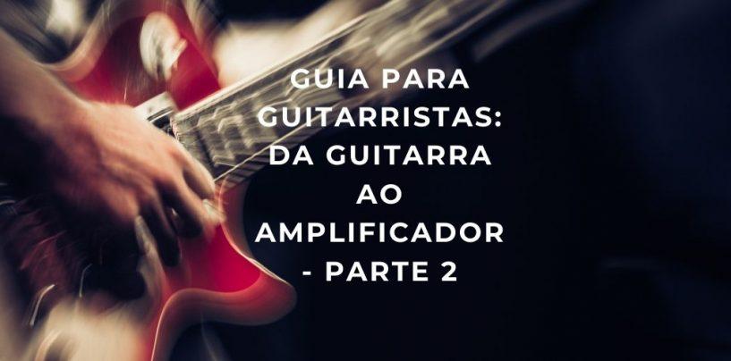 Guia: da guitarra ao amplificador – Parte 2