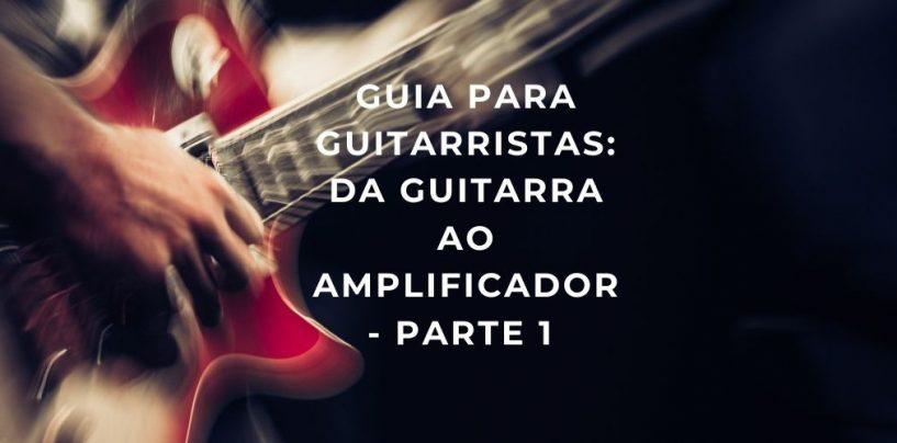 Guia: da guitarra ao amplificador – Parte 1
