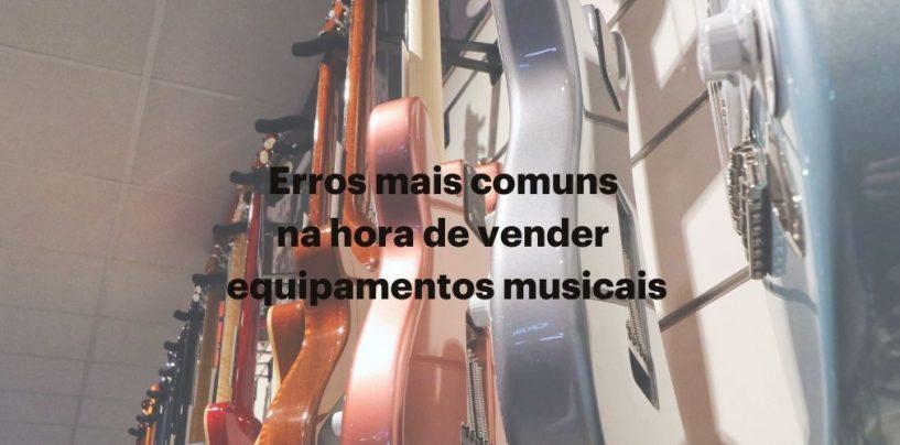 Erros mais comuns na hora de vender equipamentos musicais